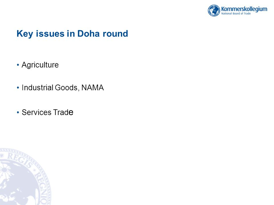 Key issues in Doha round Agriculture Industrial Goods, NAMA Services Trad e