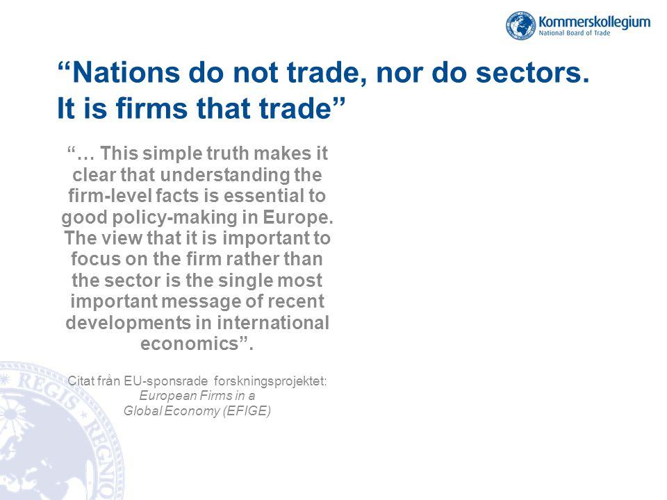 """Nations do not trade, nor do sectors. It is firms that trade"" ""… This simple truth makes it clear that understanding the firm-level facts is essentia"