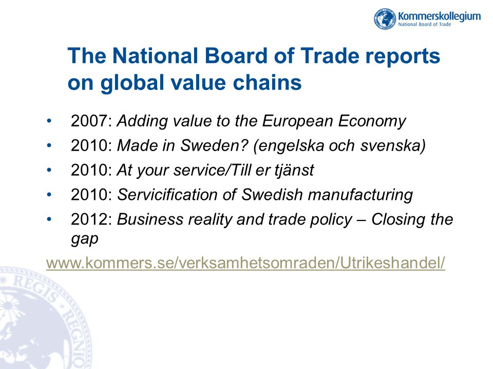 The National Board of Trade reports on global value chains 2007: Adding value to the European Economy 2010: Made in Sweden? (engelska och svenska) 201