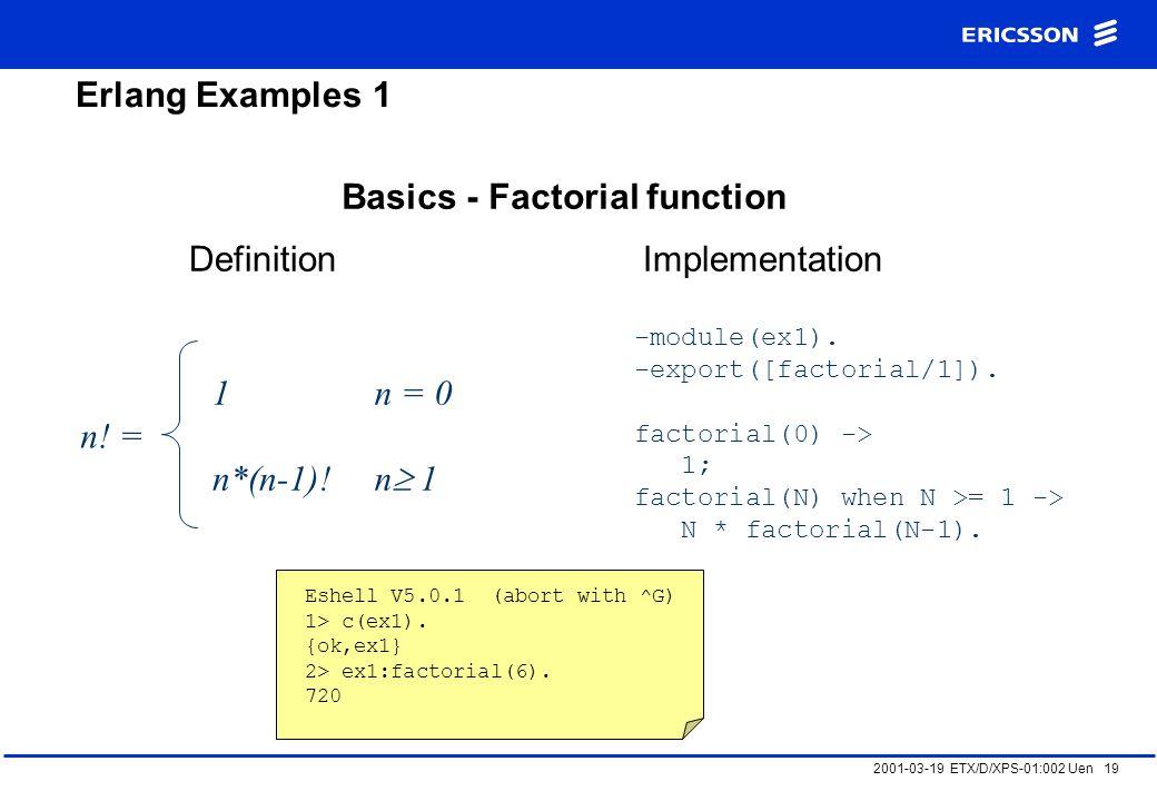 2001-03-19 ETX/D/XPS-01:002 Uen 19 Erlang Examples 1 Basics - Factorial function n.