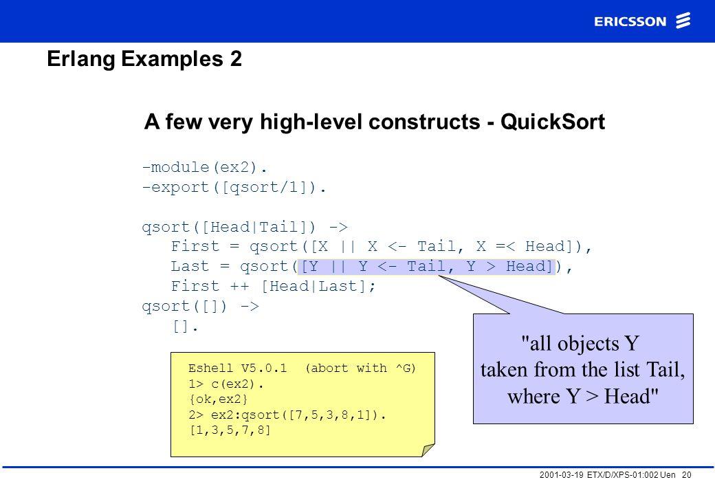 2001-03-19 ETX/D/XPS-01:002 Uen 20 Erlang Examples 2 A few very high-level constructs - QuickSort -module(ex2).