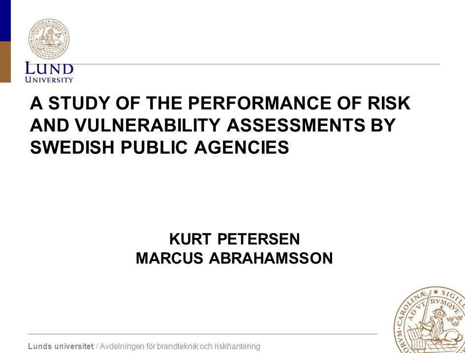 Lunds universitet / Avdelningen för brandteknik och riskhantering KURT PETERSEN MARCUS ABRAHAMSSON A STUDY OF THE PERFORMANCE OF RISK AND VULNERABILITY ASSESSMENTS BY SWEDISH PUBLIC AGENCIES