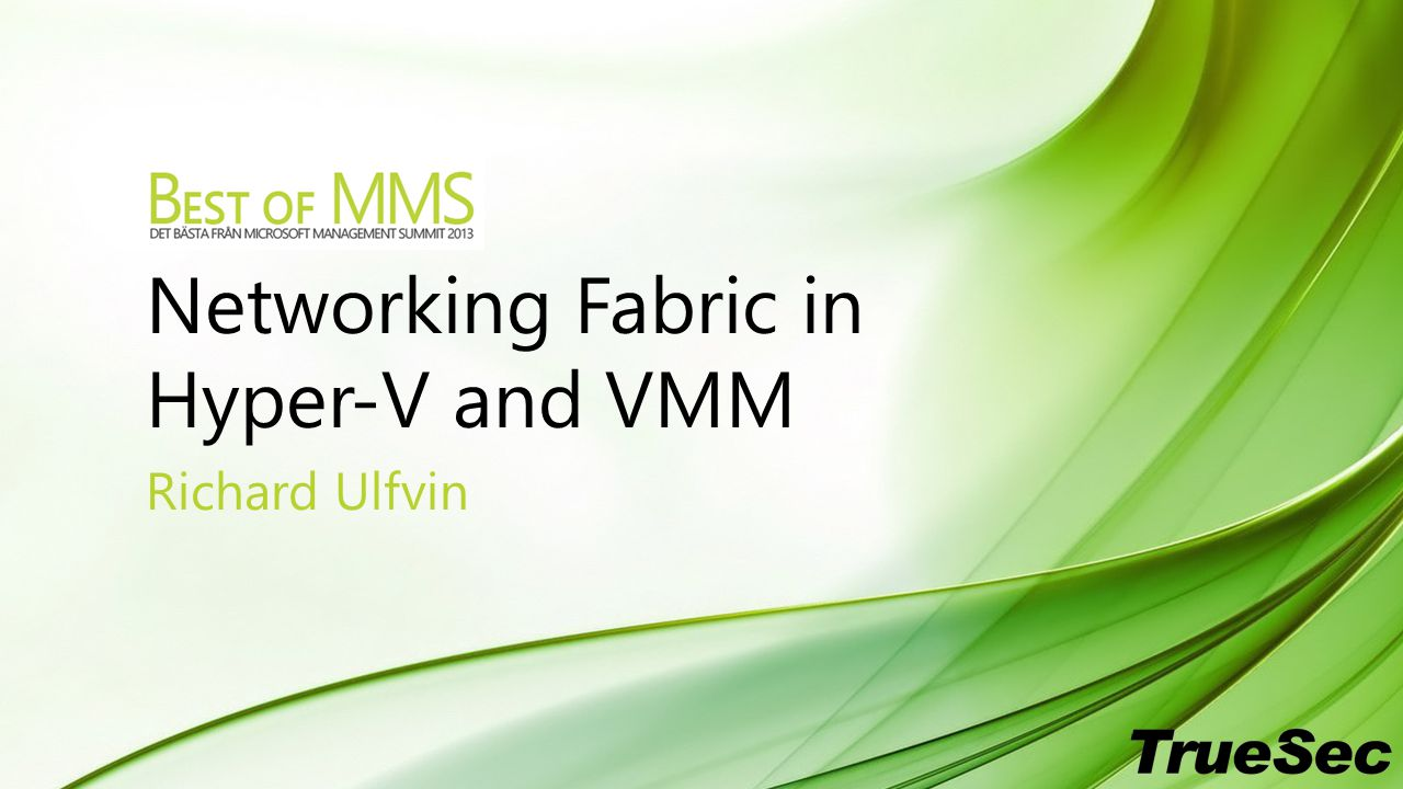 Networking Fabric in Hyper-V and VMM Richard Ulfvin