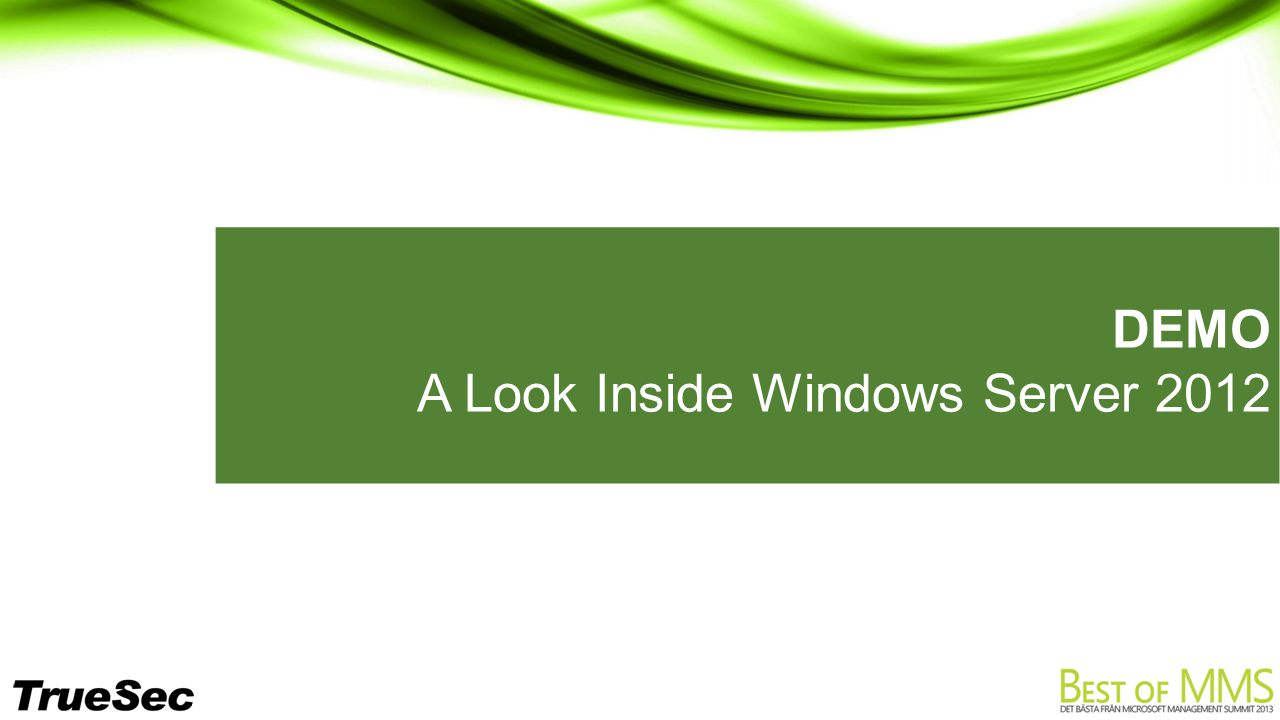 DEMO A Look Inside Windows Server 2012