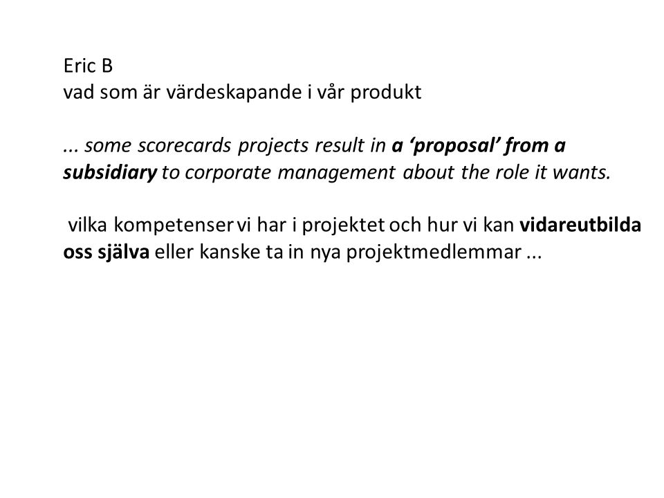 Eric B vad som är värdeskapande i vår produkt... some scorecards projects result in a 'proposal' from a subsidiary to corporate management about the r