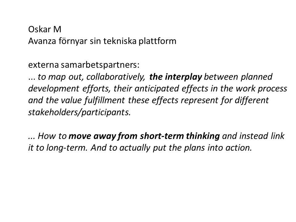 Oskar M Avanza förnyar sin tekniska plattform externa samarbetspartners:... to map out, collaboratively, the interplay between planned development eff