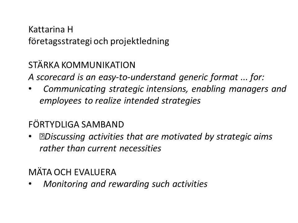 Kattarina H företagsstrategi och projektledning STÄRKA KOMMUNIKATION A scorecard is an easy-to-understand generic format... for: Communicating strateg