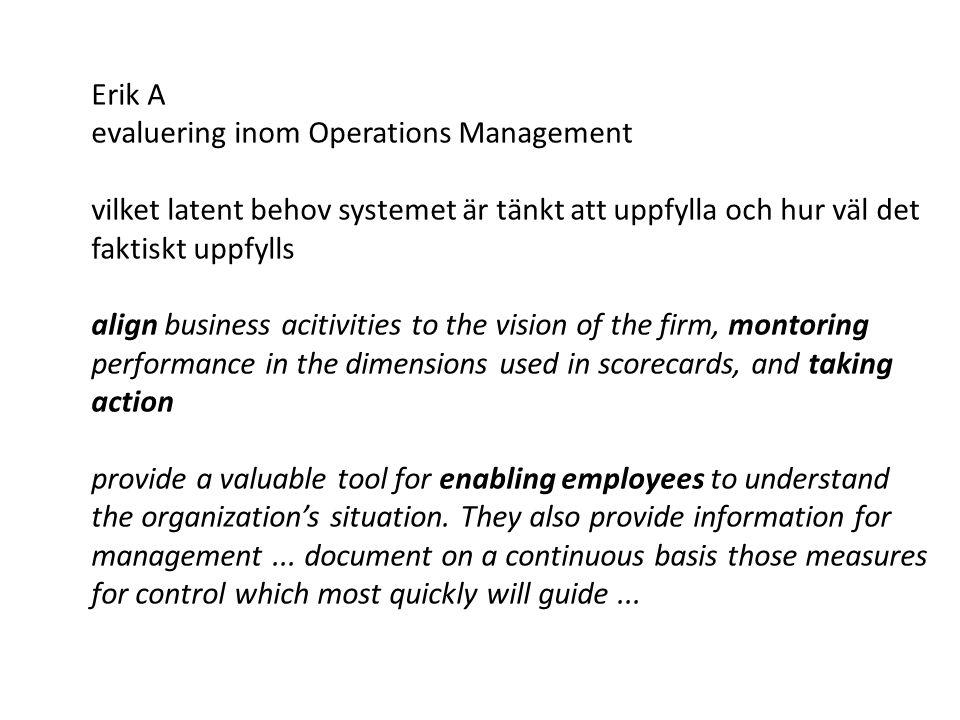 Erik A evaluering inom Operations Management vilket latent behov systemet är tänkt att uppfylla och hur väl det faktiskt uppfylls align business aciti