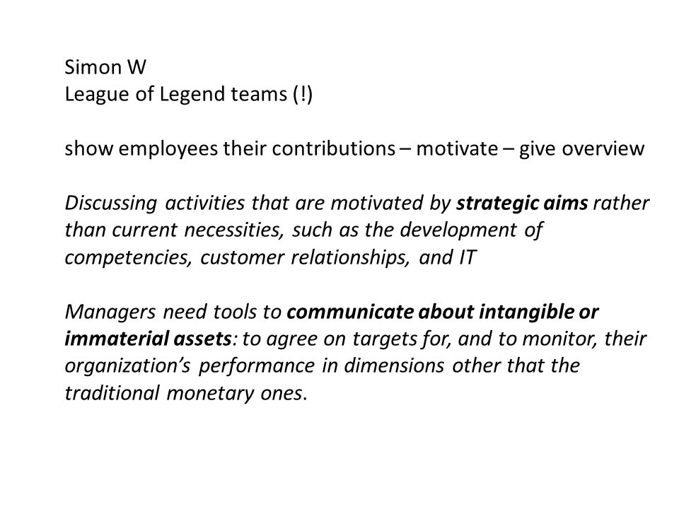 Simon W League of Legend teams (!) show employees their contributions – motivate – give overview Discussing activities that are motivated by strategic