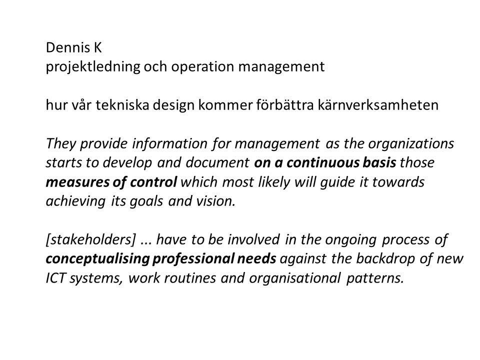 Dennis K projektledning och operation management hur vår tekniska design kommer förbättra kärnverksamheten They provide information for management as