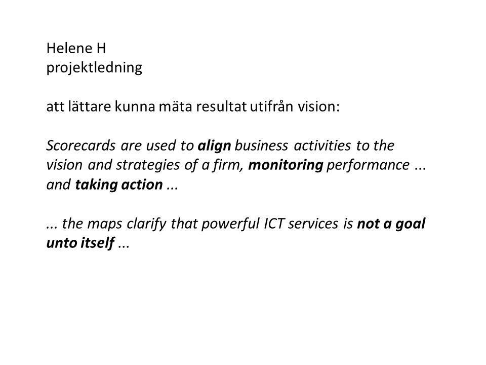 Helene H projektledning att lättare kunna mäta resultat utifrån vision: Scorecards are used to align business activities to the vision and strategies