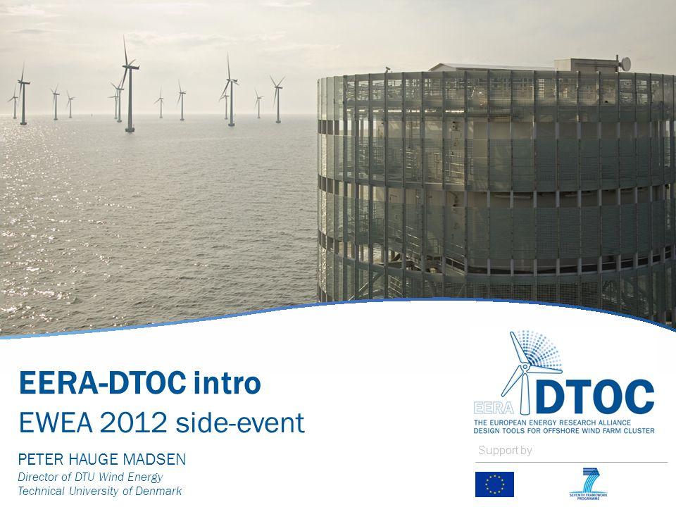 EERA-DTOC intro EWEA 2012 side-event PETER HAUGE MADSEN Director of DTU Wind Energy Technical University of Denmark Support by