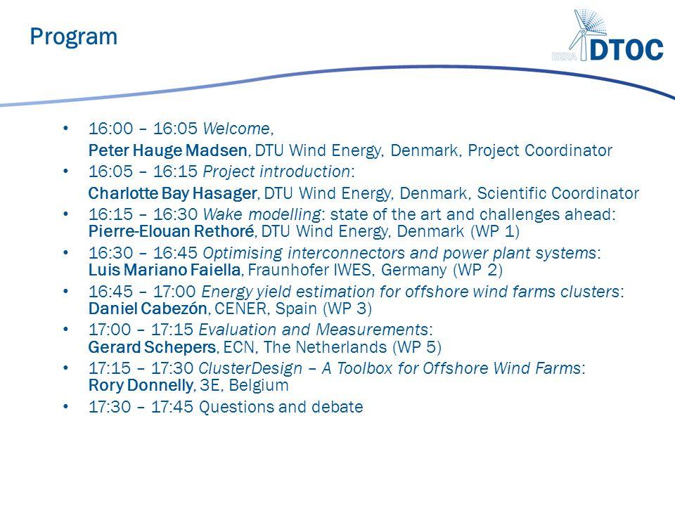 16:00 – 16:05 Welcome, Peter Hauge Madsen, DTU Wind Energy, Denmark, Project Coordinator 16:05 – 16:15 Project introduction: Charlotte Bay Hasager, DT