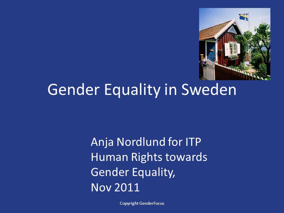 Gender Equality in Sweden Anja Nordlund for ITP Human Rights towards Gender Equality, Nov 2011 Copyright GenderFocus