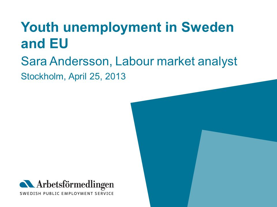 Youth unemployment in Sweden and EU Sara Andersson, Labour market analyst Stockholm, April 25, 2013