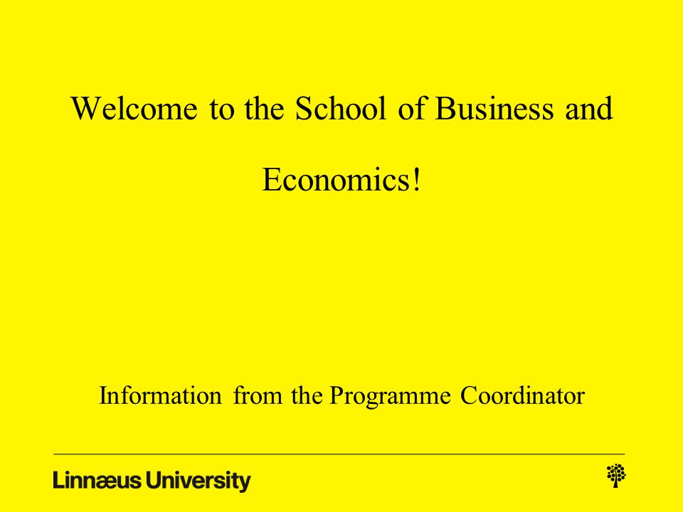 Welcome to the School of Business and Economics! Information from the Programme Coordinator