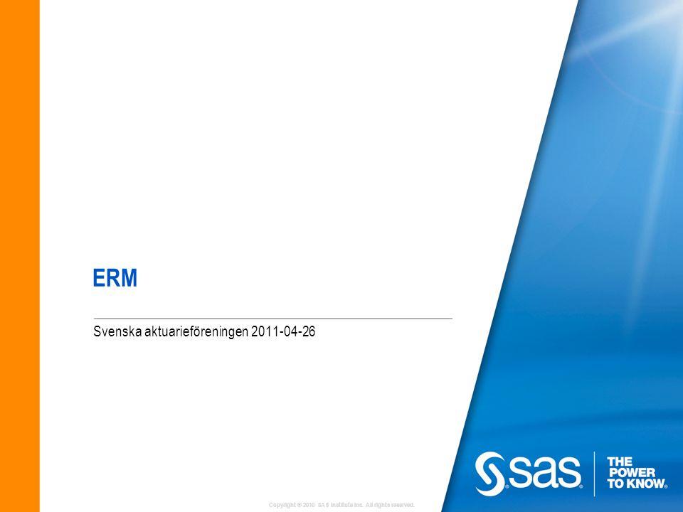 Copyright © 2010 SAS Institute Inc. All rights reserved. ERM Svenska aktuarieföreningen 2011-04-26