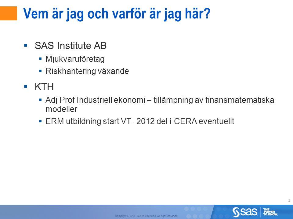 2 Copyright © 2010, SAS Institute Inc. All rights reserved. Vem är jag och varför är jag här?  SAS Institute AB  Mjukvaruföretag  Riskhantering väx
