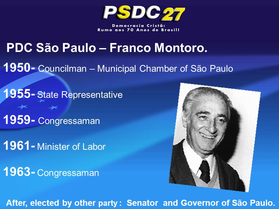 1950- Councilman – Municipal Chamber of São Paulo 1955- State Representative 1959- Congressaman 1961- Minister of Labor 1963- Congressaman After, elected by other party : Senator and Governor of São Paulo.