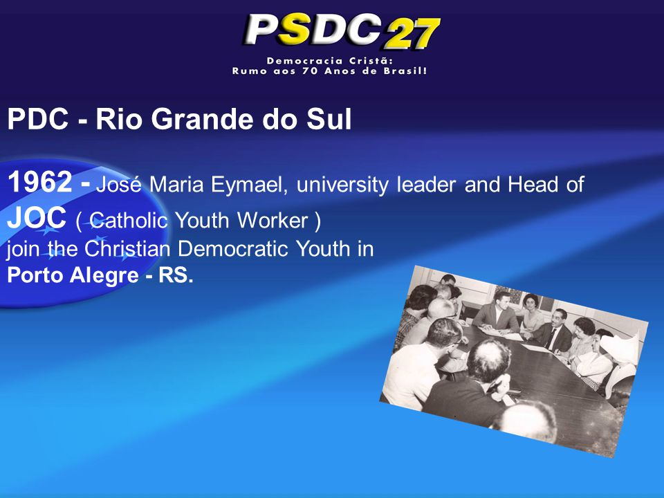 1962 - José Maria Eymael, university leader and Head of JOC ( Catholic Youth Worker ) join the Christian Democratic Youth in Porto Alegre - RS.