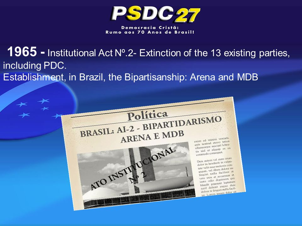 1965 - Institutional Act Nº.2- Extinction of the 13 existing parties, including PDC.