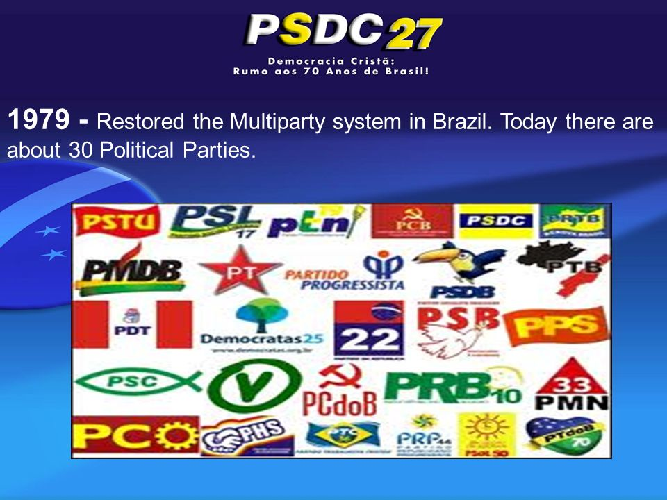 1979 - Restored the Multiparty system in Brazil. Today there are about 30 Political Parties.