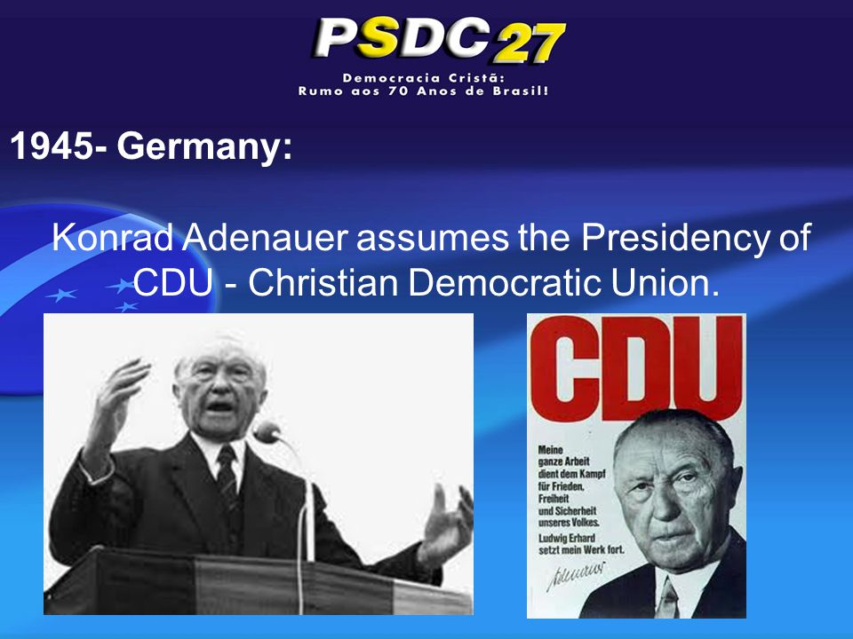 1945- Germany: Konrad Adenauer assumes the Presidency of CDU - Christian Democratic Union.