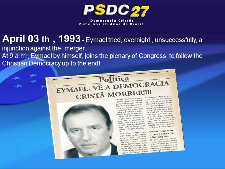 April 03 th, 1993 - Eymael tried, overnight, unsuccessfully, a injunction against the merger.