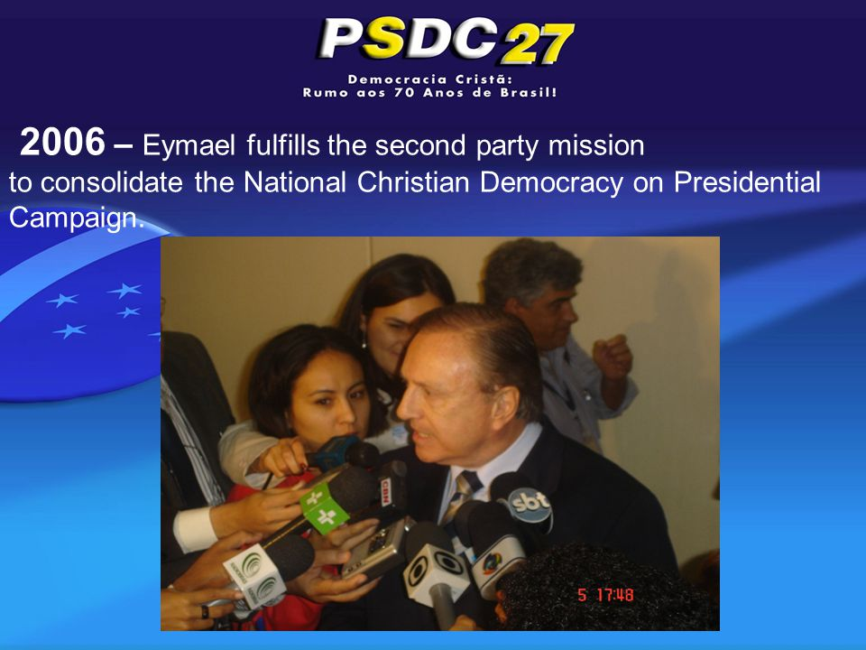 2006 – Eymael fulfills the second party mission to consolidate the National Christian Democracy on Presidential Campaign.