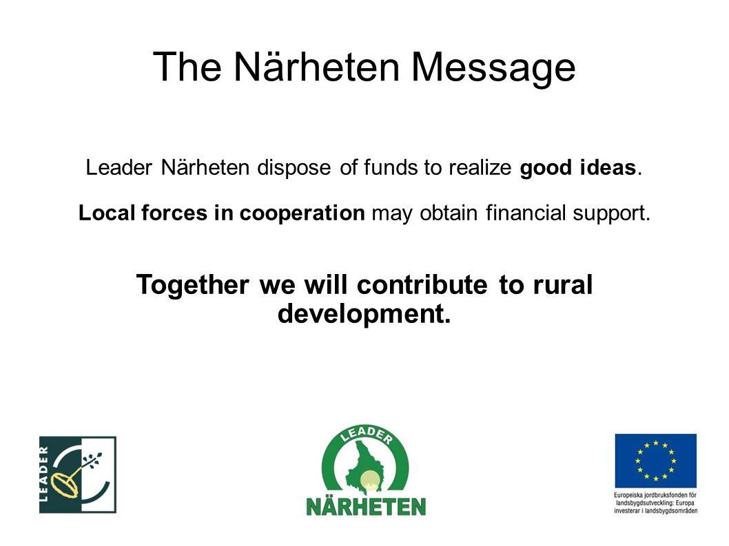 The Närheten Message Leader Närheten dispose of funds to realize good ideas.
