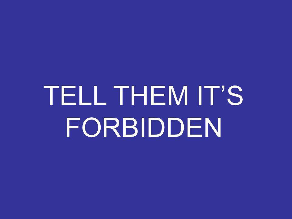 TELL THEM IT'S FORBIDDEN