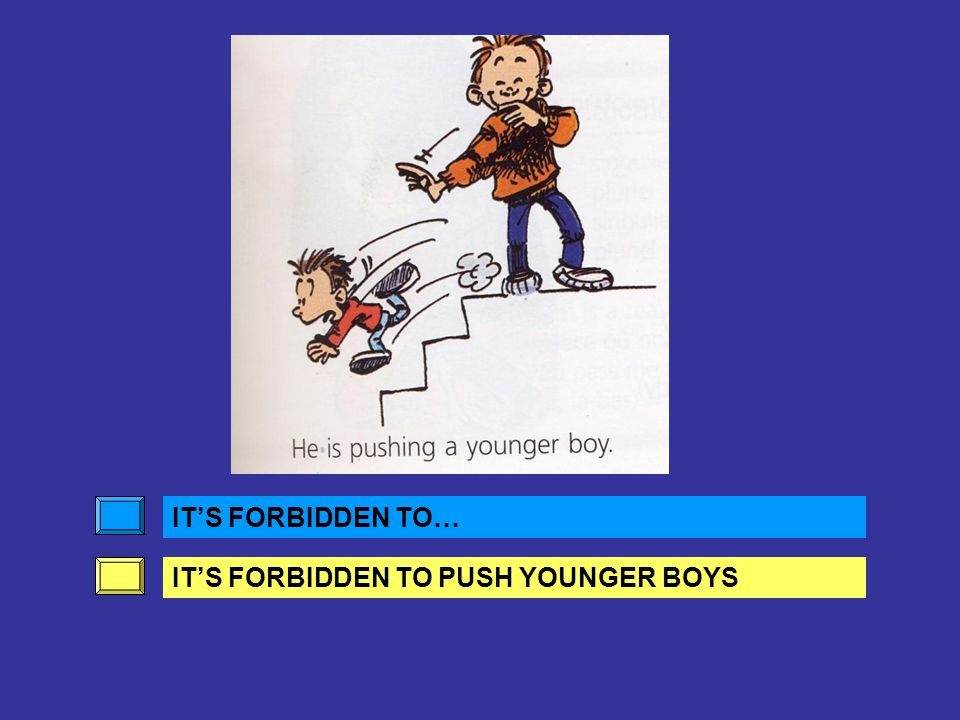 IT'S FORBIDDEN TO… IT'S FORBIDDEN TO PUSH YOUNGER BOYS