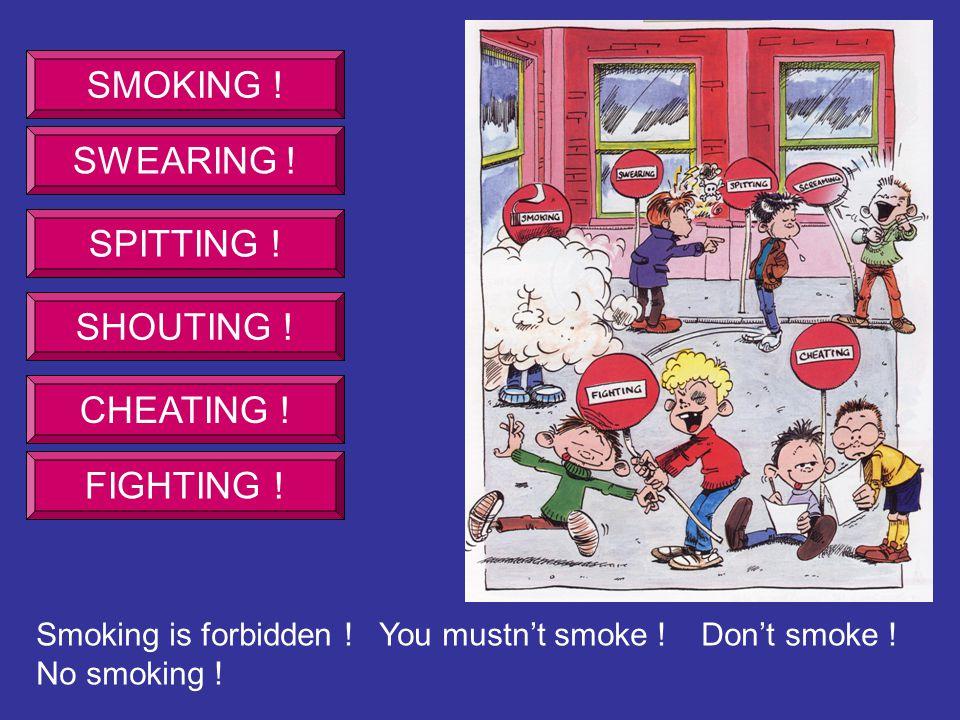 SMOKING . SWEARING . SPITTING . SHOUTING . CHEATING .