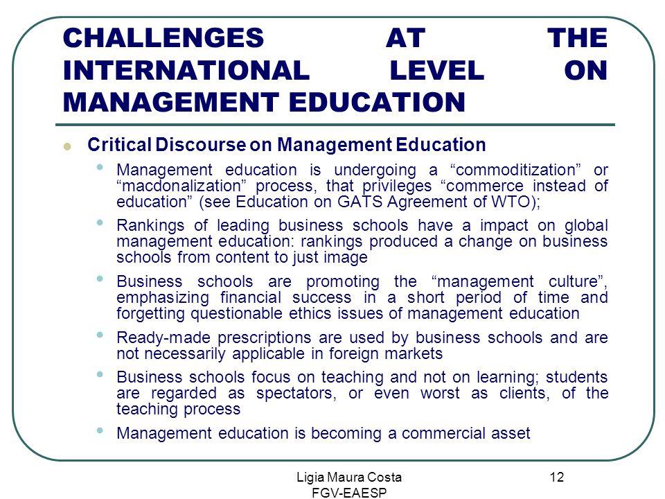 Ligia Maura Costa FGV-EAESP 12 CHALLENGES AT THE INTERNATIONAL LEVEL ON MANAGEMENT EDUCATION Critical Discourse on Management Education Management edu