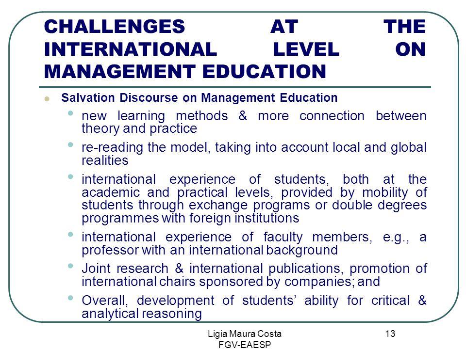 Ligia Maura Costa FGV-EAESP 13 CHALLENGES AT THE INTERNATIONAL LEVEL ON MANAGEMENT EDUCATION Salvation Discourse on Management Education new learning