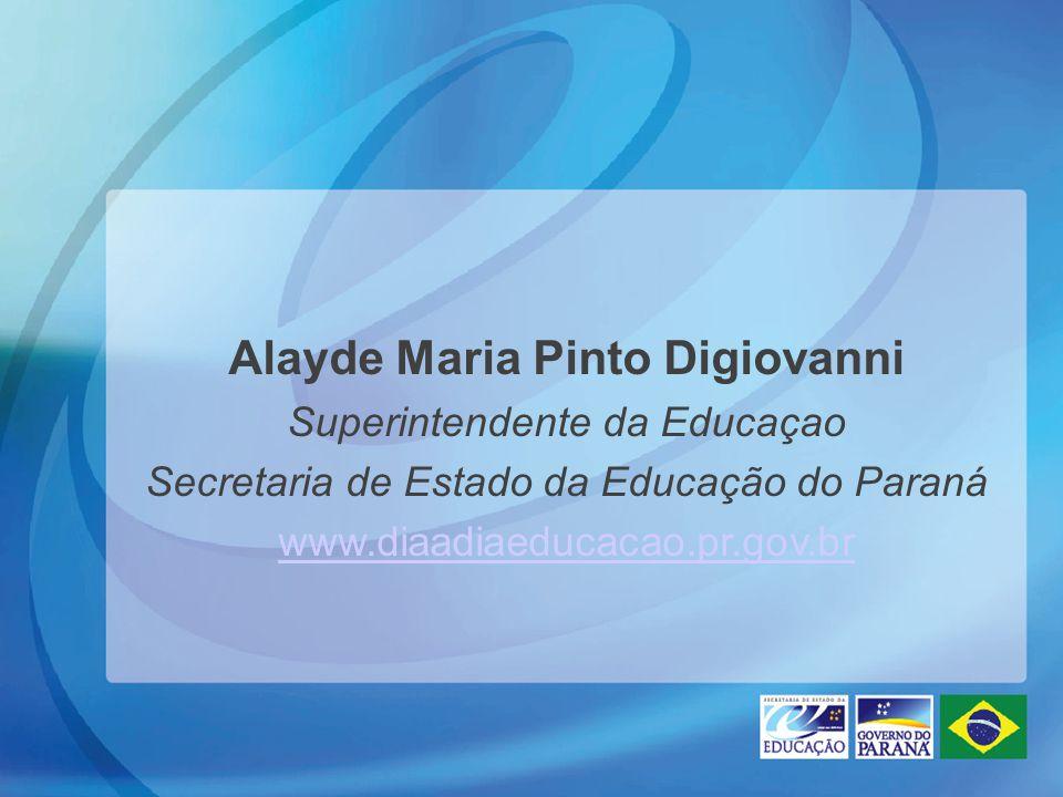 Alayde Maria Pinto Digiovanni Superintendente da Educaçao Secretaria de Estado da Educação do Paraná www.diaadiaeducacao.pr.gov.br