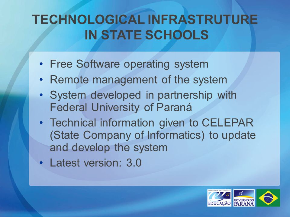 TECHNOLOGICAL INFRASTRUTURE IN STATE SCHOOLS Free Software operating system Remote management of the system System developed in partnership with Feder