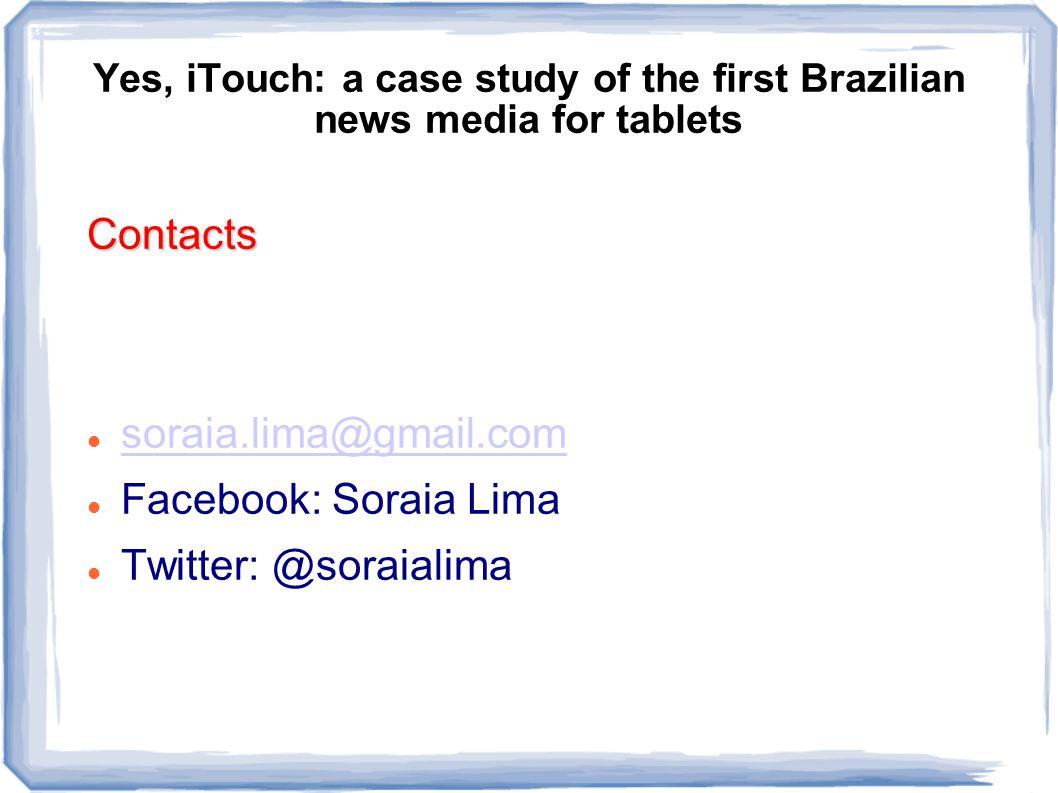 Contacts soraia.lima@gmail.com Facebook: Soraia Lima Twitter: @soraialima