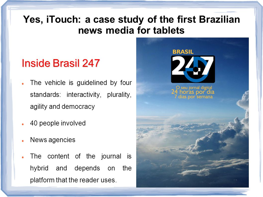 Yes, iTouch: a case study of the first Brazilian news media for tablets Content analysis Two daily editions: 6 a.m.
