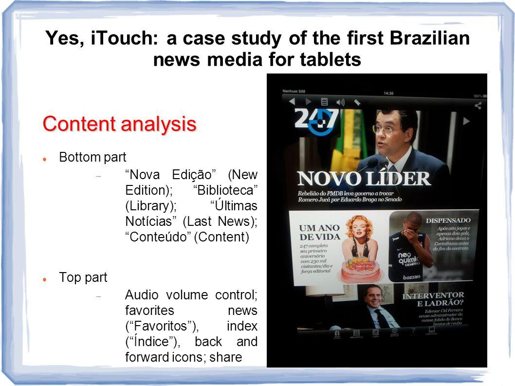 Yes, iTouch: a case study of the first Brazilian news media for tablets Content analysis Bottom part  Nova Edição (New Edition); Biblioteca (Library); Últimas Notícias (Last News); Conteúdo (Content) Top part  Audio volume control; favorites news ( Favoritos ), index ( Índice ), back and forward icons; share