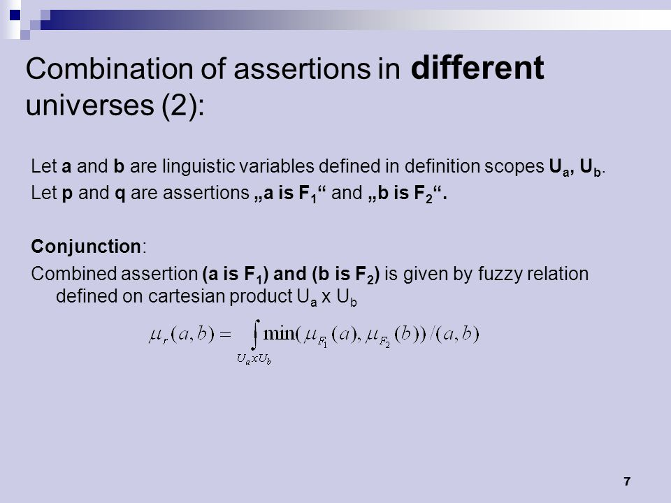 7 Combination of assertions in different universes (2): Let a and b are linguistic variables defined in definition scopes U a, U b.
