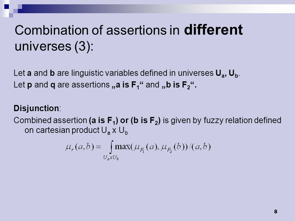 8 Combination of assertions in different universes (3): Let a and b are linguistic variables defined in universes U a, U b.