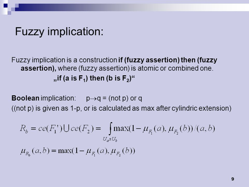 9 Fuzzy implication: Fuzzy implication is a construction if (fuzzy assertion) then (fuzzy assertion), where (fuzzy assertion) is atomic or combined one.