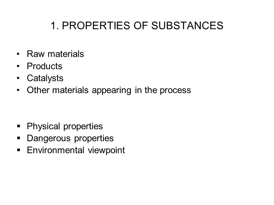 1. PROPERTIES OF SUBSTANCES Raw materials Products Catalysts Other materials appearing in the process  Physical properties  Dangerous properties  E
