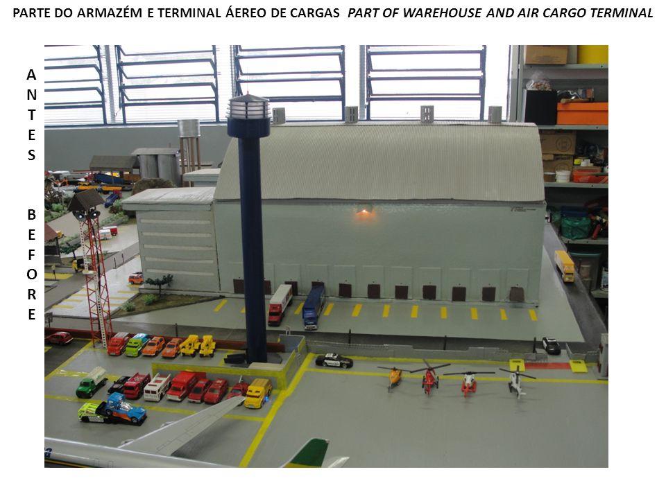 PARTE DO ARMAZÉM E TERMINAL ÁEREO DE CARGAS PART OF WAREHOUSE AND AIR CARGO TERMINAL ANTESBEFOREANTESBEFORE