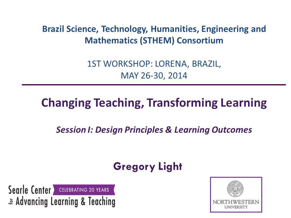 Gregory Light Brazil Science, Technology, Humanities, Engineering and Mathematics (STHEM) Consortium 1ST WORKSHOP: LORENA, BRAZIL, MAY 26‐30, 2014 Cha
