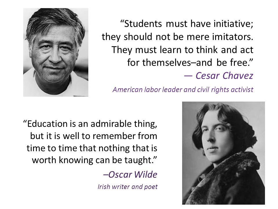 """""""Students must have initiative; they should not be mere imitators. They must learn to think and act for themselves–and be free."""" — Cesar Chavez Americ"""