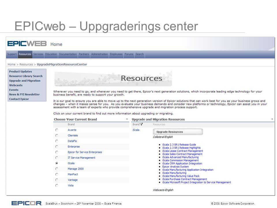 EPICweb – Uppgraderings center ScalaBruk – Stockholm – 26 th November 2008 – iScala Finance© 2008 Epicor Software Corporation.