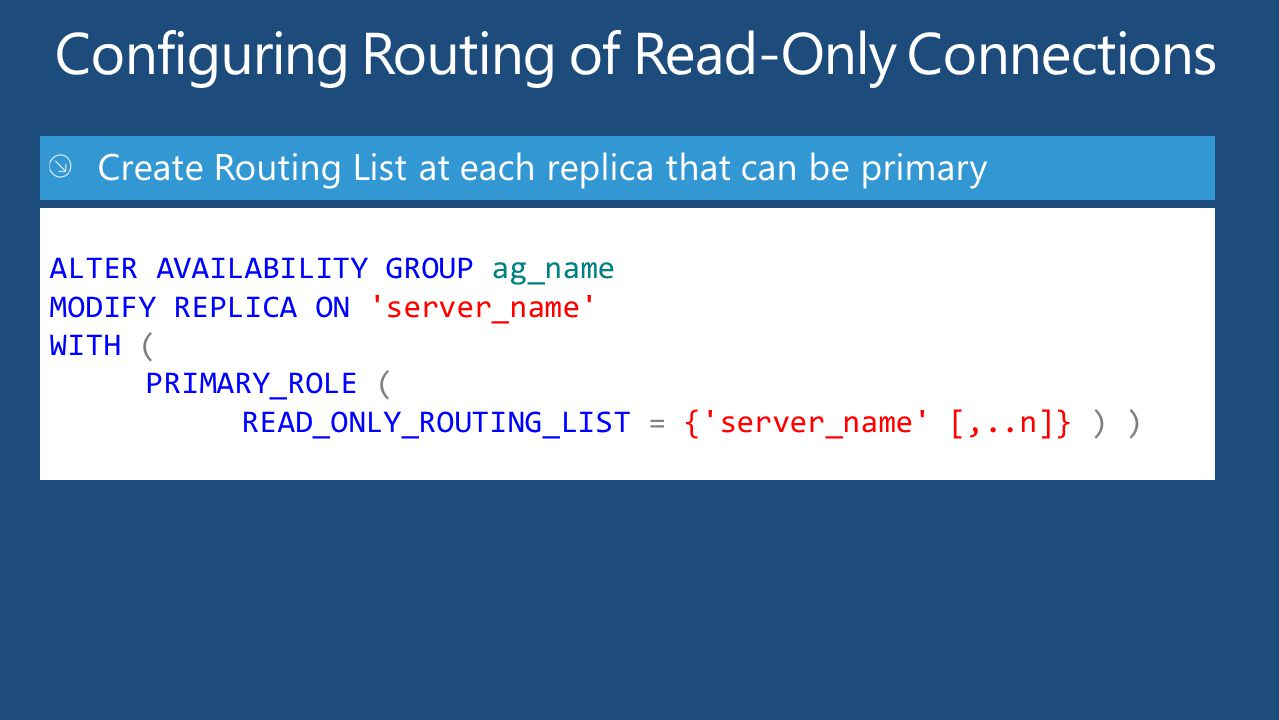 ALTER AVAILABILITY GROUP ag_name MODIFY REPLICA ON server_name WITH ( PRIMARY_ROLE ( READ_ONLY_ROUTING_LIST = { server_name [,..n]} ) )