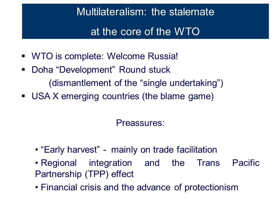 Multilateralism: the stalemate at the core of the WTO  WTO is complete: Welcome Russia.
